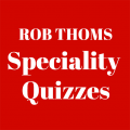 Rob Thoms Speciality Quizzes
